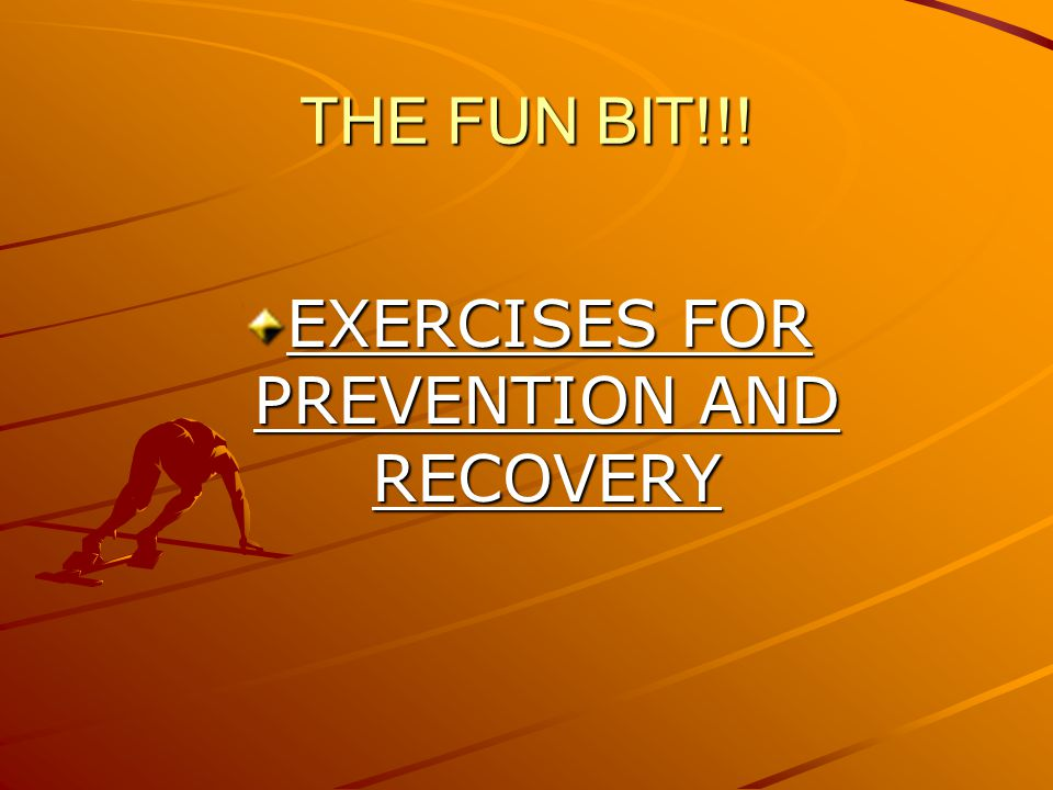 THE FUN BIT!!! EXERCISES FOR PREVENTION AND RECOVERY