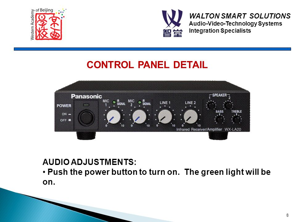 WALTON SMART SOLUTIONS Audio-Video-Technology Systems Integration Specialists 8 CONTROL PANEL DETAIL AUDIO ADJUSTMENTS: Push the power button to turn on.