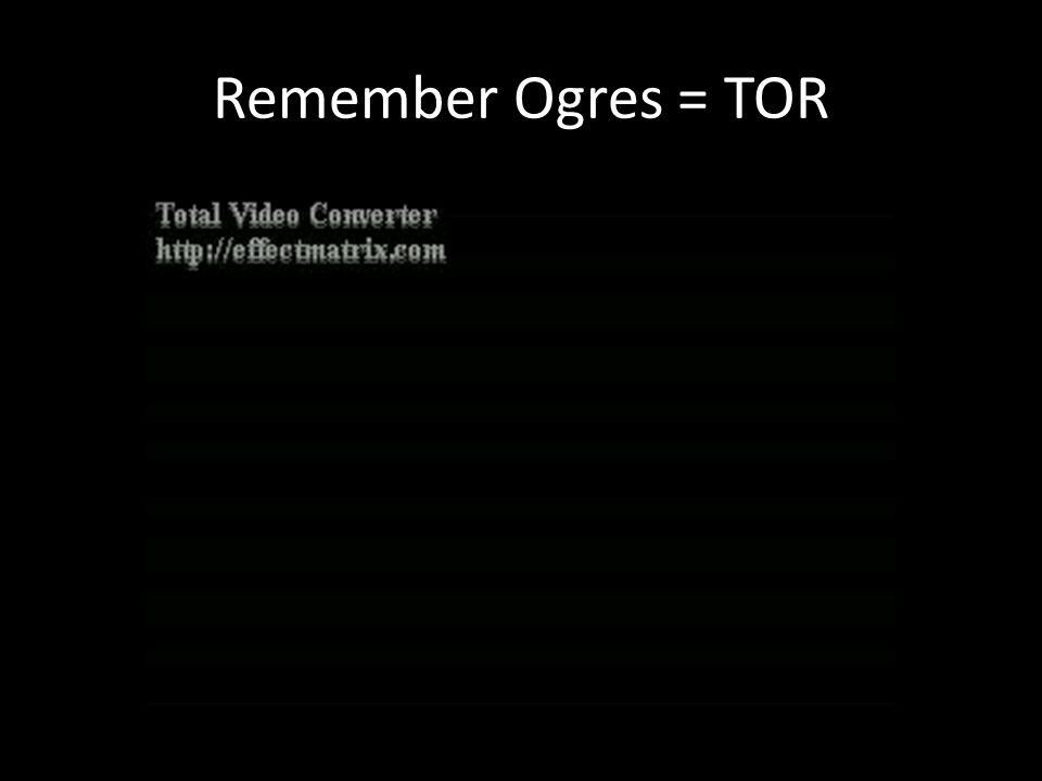 Remember Ogres = TOR