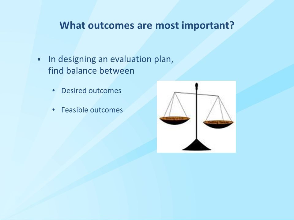 What outcomes are most important.
