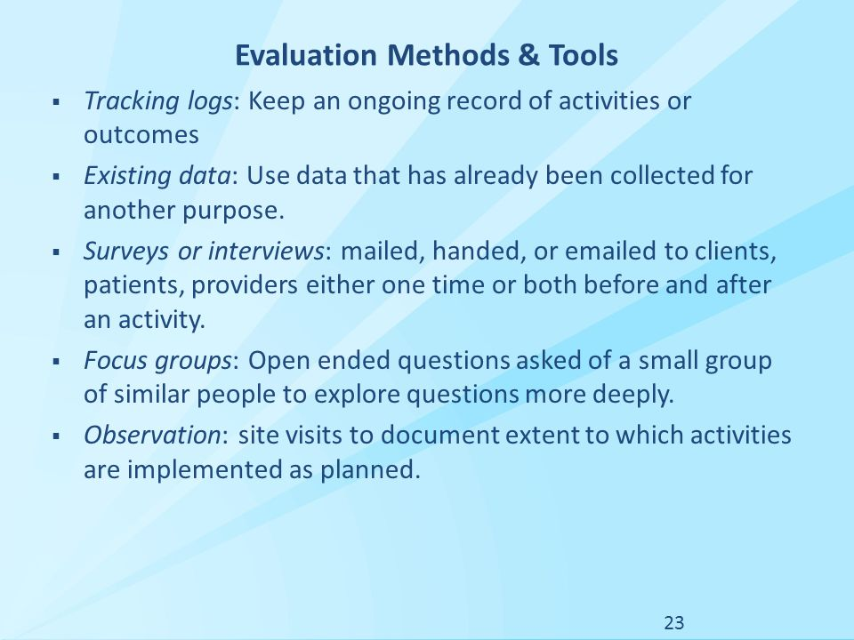 Evaluation Methods & Tools  Tracking logs: Keep an ongoing record of activities or outcomes  Existing data: Use data that has already been collected for another purpose.