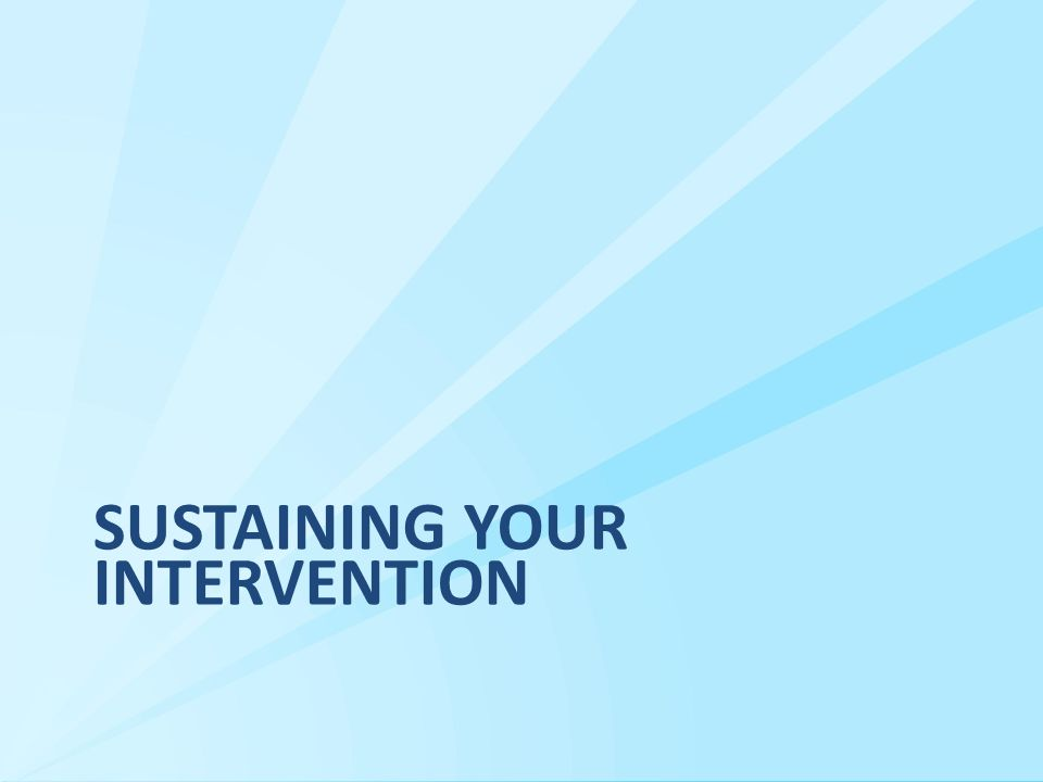 SUSTAINING YOUR INTERVENTION