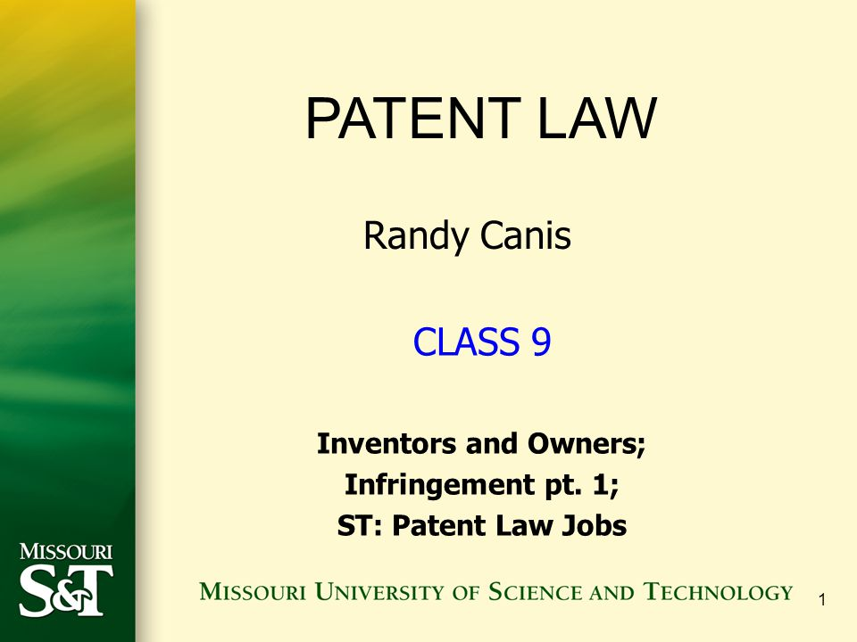 1 PATENT LAW Randy Canis CLASS 9 Inventors and Owners; Infringement pt. 1; ST: Patent Law Jobs