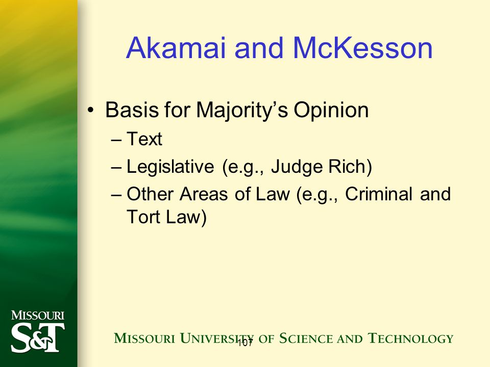 Akamai and McKesson Basis for Majority's Opinion –Text –Legislative (e.g., Judge Rich) –Other Areas of Law (e.g., Criminal and Tort Law) 107