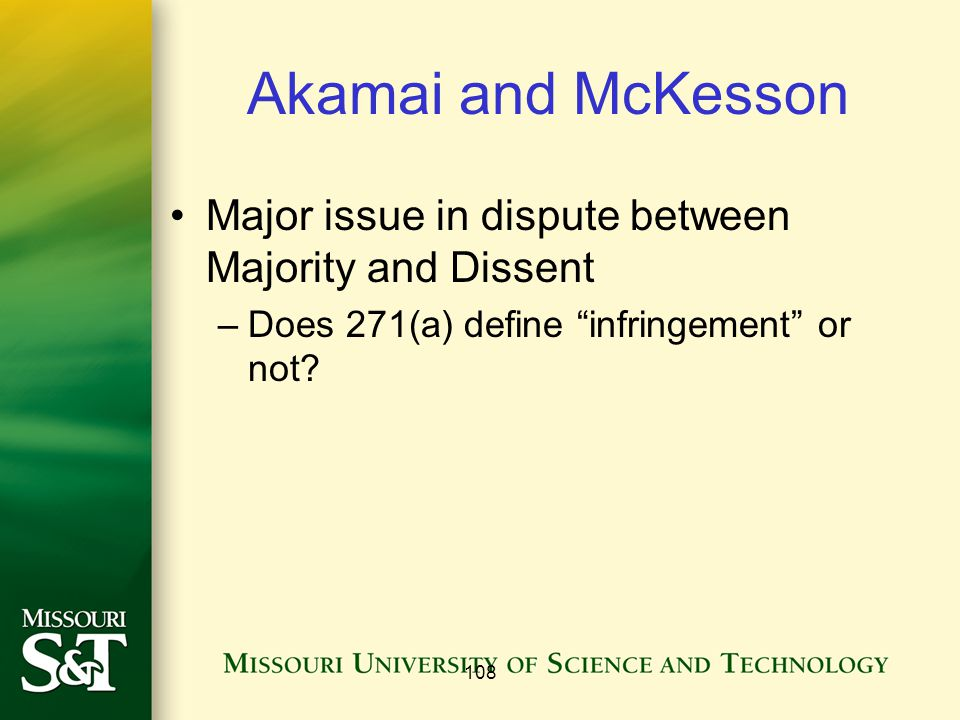 "Akamai and McKesson Major issue in dispute between Majority and Dissent –Does 271(a) define ""infringement"" or not? 108"