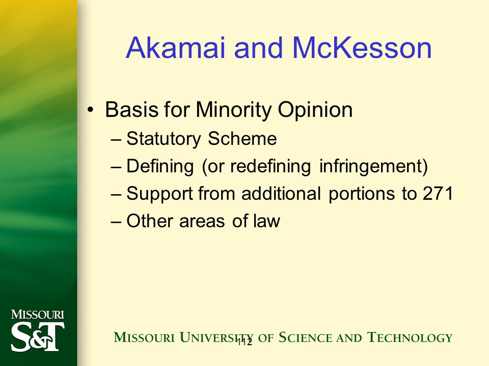 Akamai and McKesson Basis for Minority Opinion –Statutory Scheme –Defining (or redefining infringement) –Support from additional portions to 271 –Othe