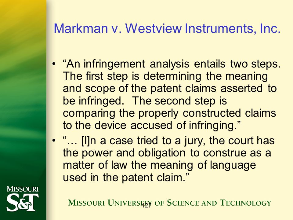 127 Markman v. Westview Instruments, Inc. An infringement analysis entails two steps.