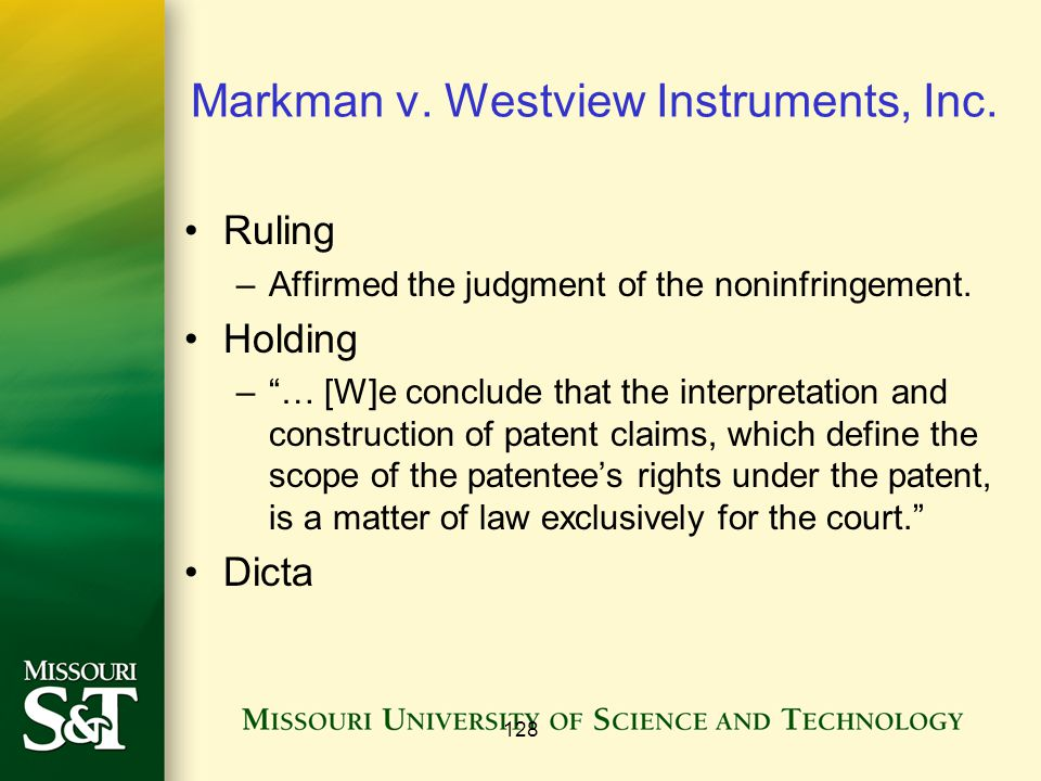 "128 Markman v. Westview Instruments, Inc. Ruling –Affirmed the judgment of the noninfringement. Holding –""… [W]e conclude that the interpretation and"