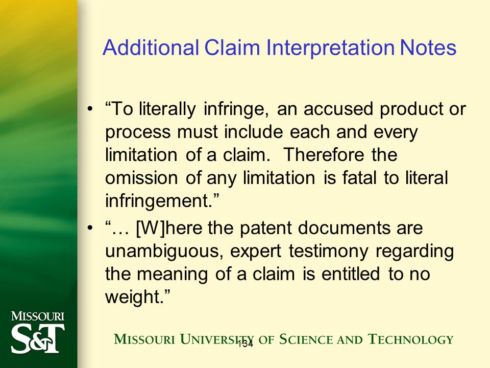 "134 Additional Claim Interpretation Notes ""To literally infringe, an accused product or process must include each and every limitation of a claim. The"