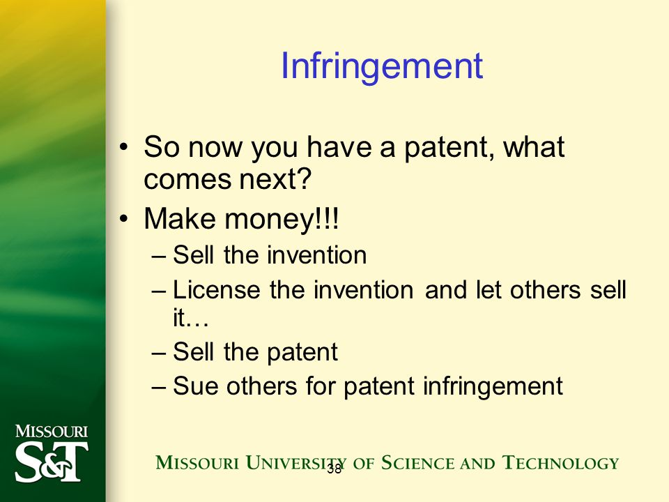 38 Infringement So now you have a patent, what comes next.