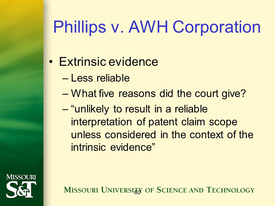 "60 Phillips v. AWH Corporation Extrinsic evidence –Less reliable –What five reasons did the court give? –""unlikely to result in a reliable interpretat"