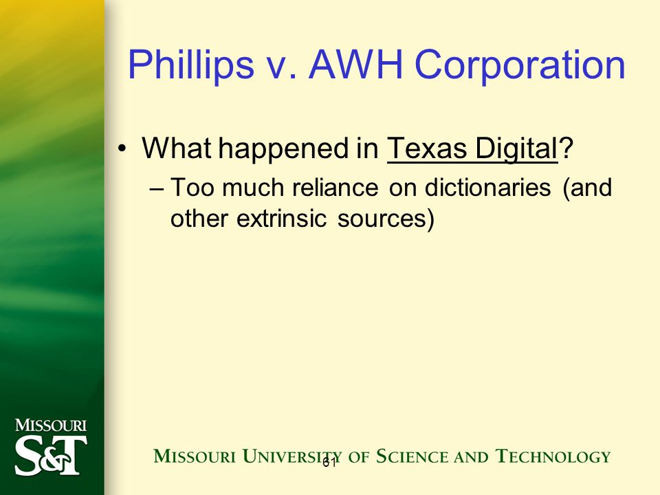 61 Phillips v. AWH Corporation What happened in Texas Digital? –Too much reliance on dictionaries (and other extrinsic sources)