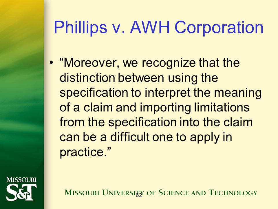 "62 Phillips v. AWH Corporation ""Moreover, we recognize that the distinction between using the specification to interpret the meaning of a claim and im"
