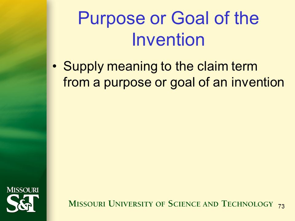 Purpose or Goal of the Invention Supply meaning to the claim term from a purpose or goal of an invention 73