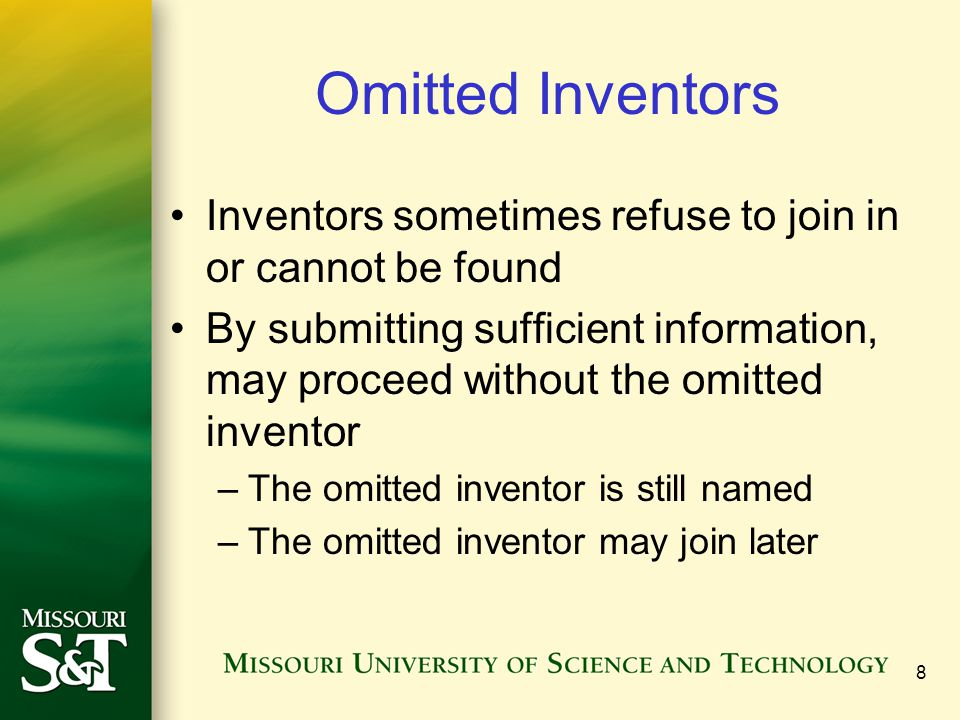 Omitted Inventors Inventors sometimes refuse to join in or cannot be found By submitting sufficient information, may proceed without the omitted inven
