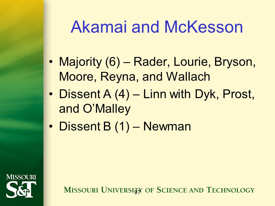 Akamai and McKesson Majority (6) – Rader, Lourie, Bryson, Moore, Reyna, and Wallach Dissent A (4) – Linn with Dyk, Prost, and O'Malley Dissent B (1) – Newman 97