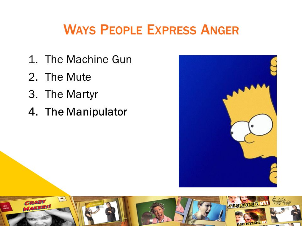 1212 W AYS P EOPLE E XPRESS A NGER 1.The Machine Gun 2.The Mute 3.The Martyr 4.The Manipulator