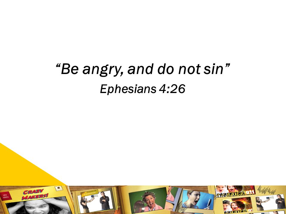 3 Be angry, and do not sin Ephesians 4:26
