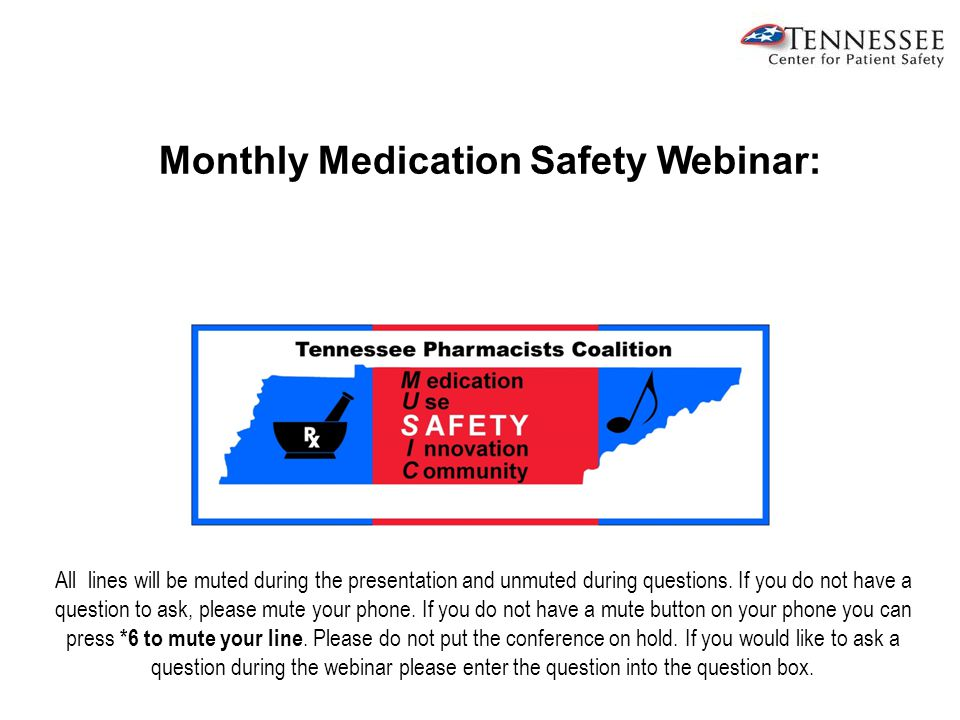 Monthly Medication Safety Webinar: All lines will be muted during the presentation and unmuted during questions.