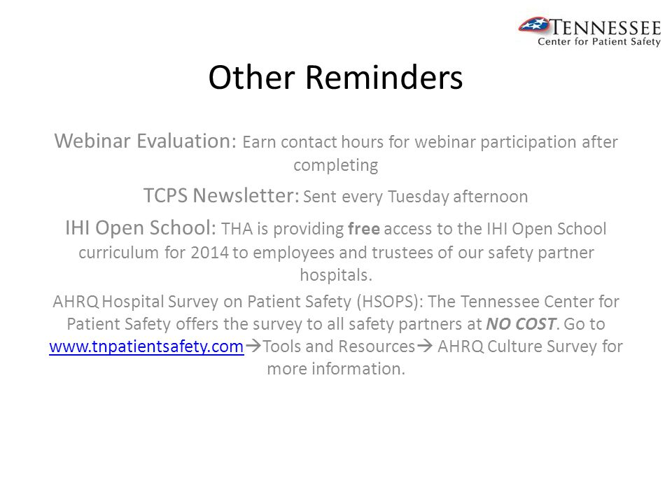 Webinar Evaluation: Earn contact hours for webinar participation after completing TCPS Newsletter: Sent every Tuesday afternoon IHI Open School: THA is providing free access to the IHI Open School curriculum for 2014 to employees and trustees of our safety partner hospitals.