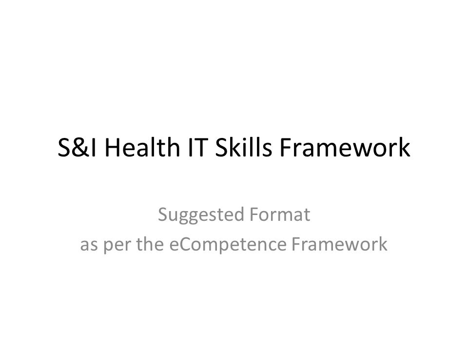 S&I Health IT Skills Framework Suggested Format as per the eCompetence Framework
