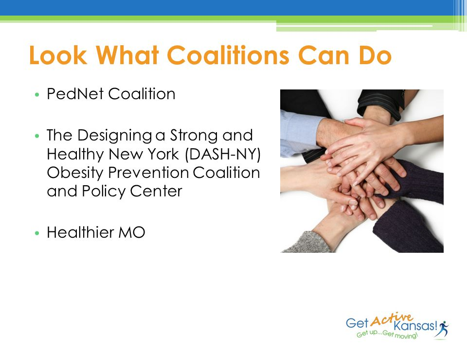 Look What Coalitions Can Do PedNet Coalition The Designing a Strong and Healthy New York (DASH-NY) Obesity Prevention Coalition and Policy Center Healthier MO