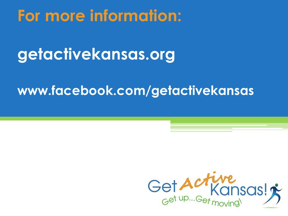 For more information: getactivekansas.org www.facebook.com/getactivekansas