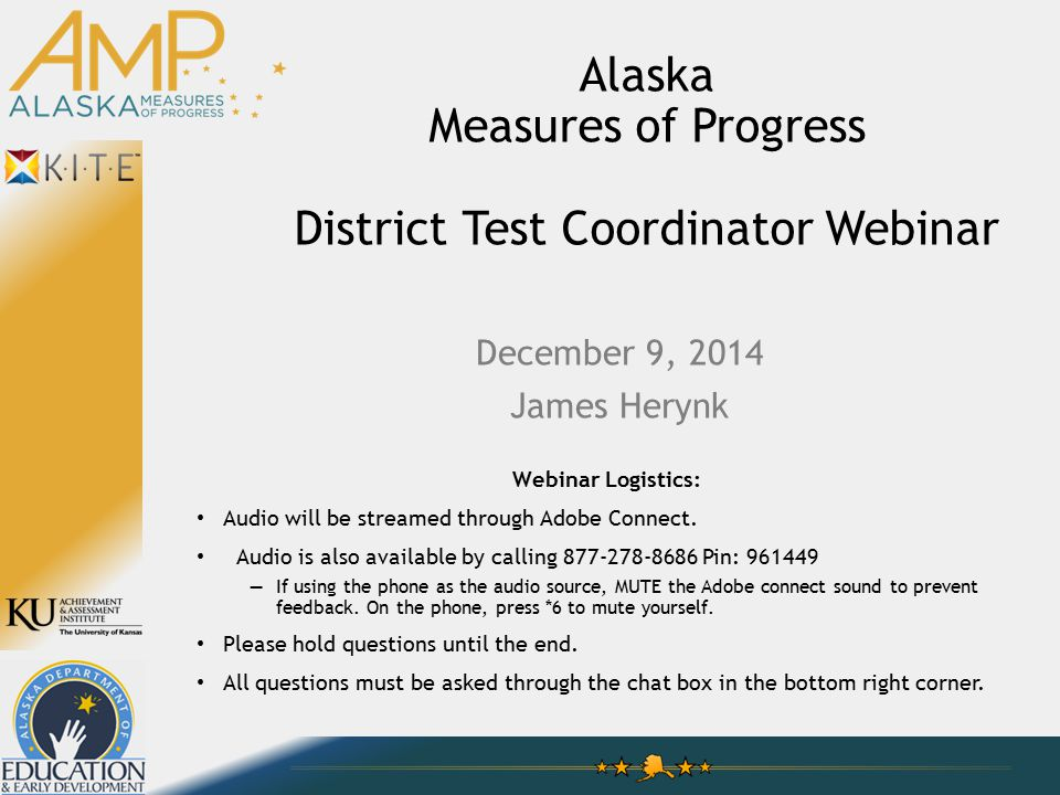 Alaska Measures of Progress District Test Coordinator Webinar Webinar Logistics: Audio will be streamed through Adobe Connect. Audio is also available