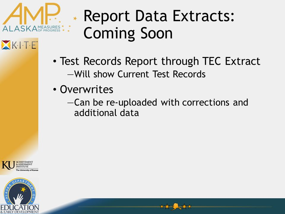 Test Records Report through TEC Extract —Will show Current Test Records Overwrites —Can be re-uploaded with corrections and additional data Report Data Extracts: Coming Soon