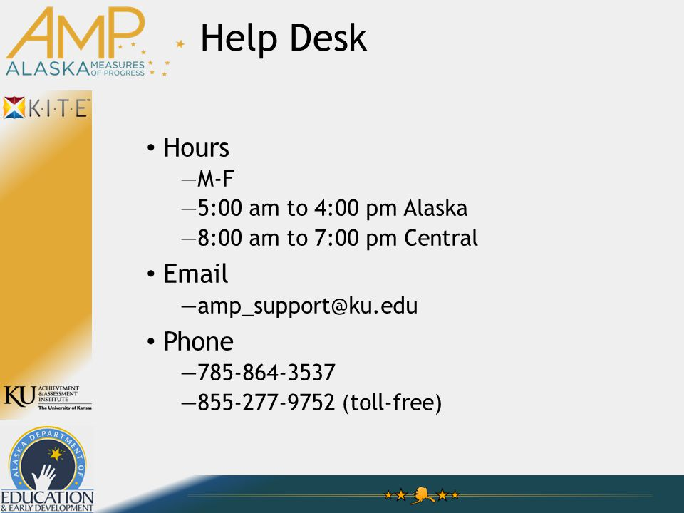 Hours —M-F —5:00 am to 4:00 pm Alaska —8:00 am to 7:00 pm Central Email —amp_support@ku.edu Phone —785-864-3537 —855-277-9752 (toll-free) Help Desk