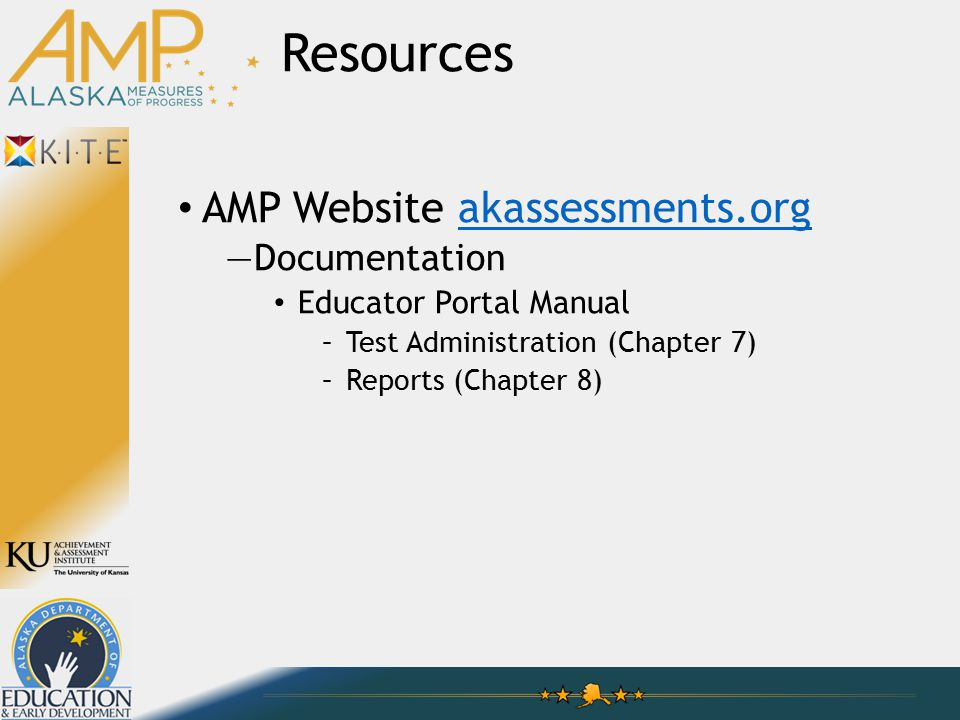 AMP Website akassessments.orgakassessments.org —Documentation Educator Portal Manual –Test Administration (Chapter 7) –Reports (Chapter 8) Resources