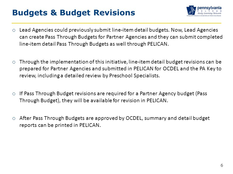 Budgets & Budget Revisions 6 o Lead Agencies could previously submit line-item detail budgets.