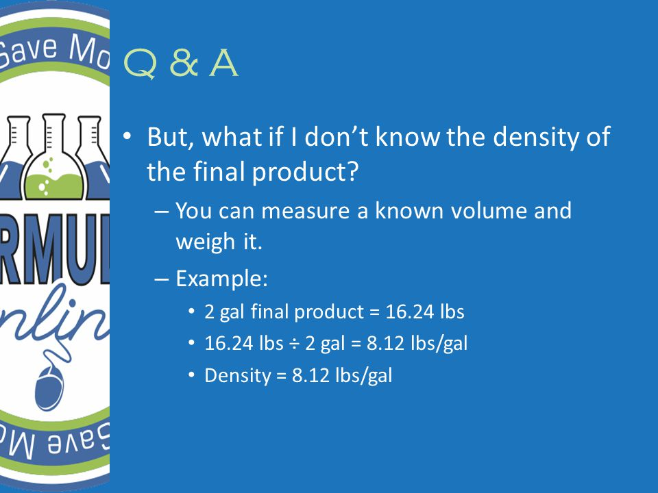 Q & A But, what if I don't know the density of the final product.