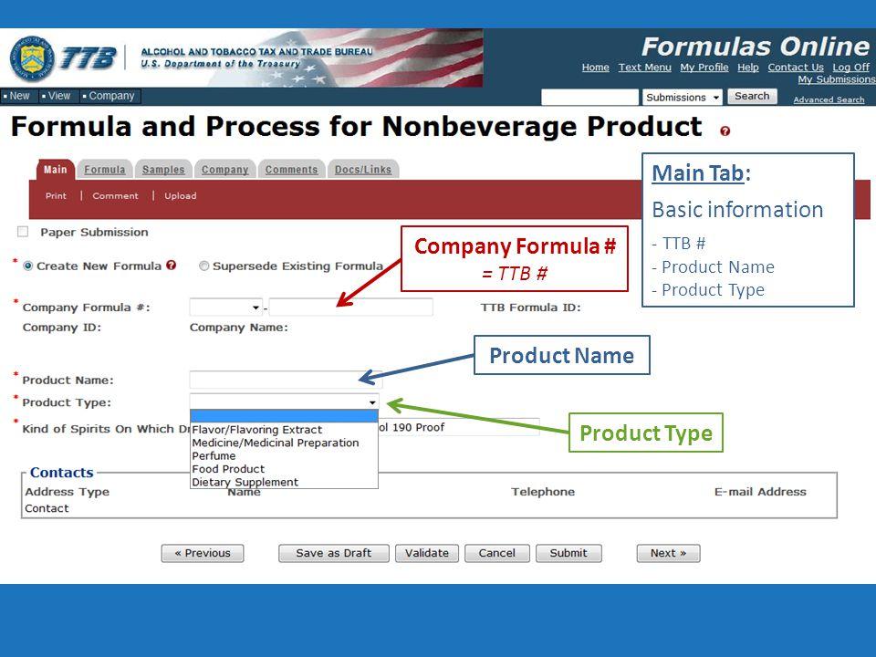 Company Formula # = TTB # Product Name Product Type Main Tab: Basic information - TTB # - Product Name - Product Type