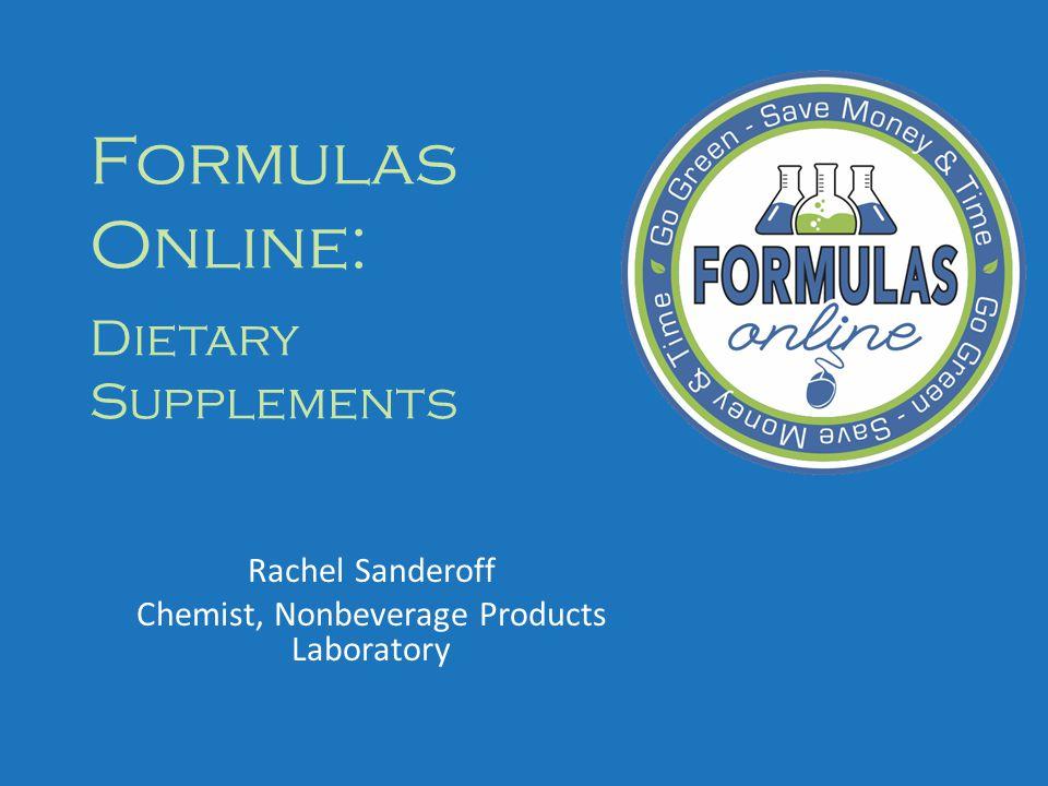 Formulas Online: Dietary Supplements Rachel Sanderoff Chemist, Nonbeverage Products Laboratory