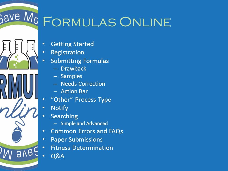 Formulas Online Getting Started Registration Submitting Formulas – Drawback – Samples – Needs Correction – Action Bar Other Process Type Notify Searching – Simple and Advanced Common Errors and FAQs Paper Submissions Fitness Determination Q&A