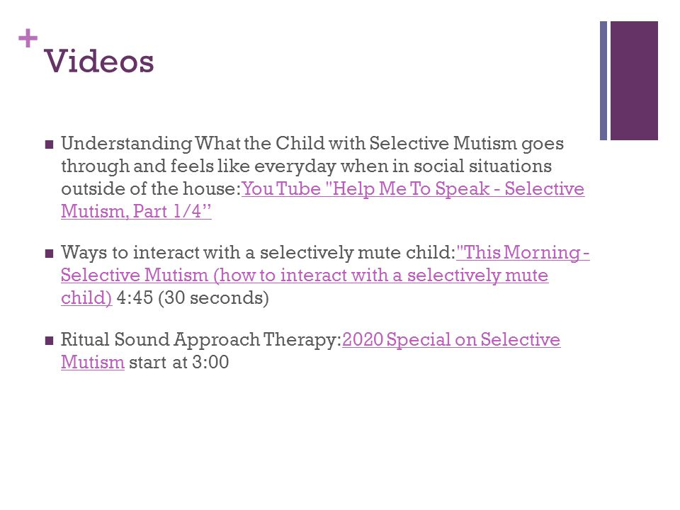 + Videos Understanding What the Child with Selective Mutism goes through and feels like everyday when in social situations outside of the house:You Tu