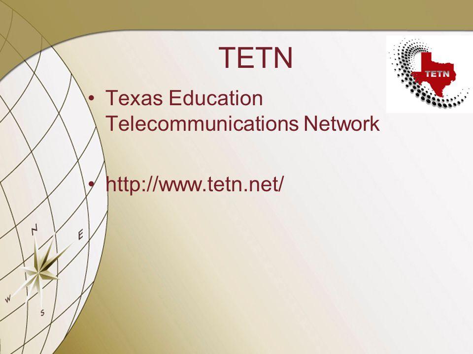 TETN Texas Education Telecommunications Network http://www.tetn.net/