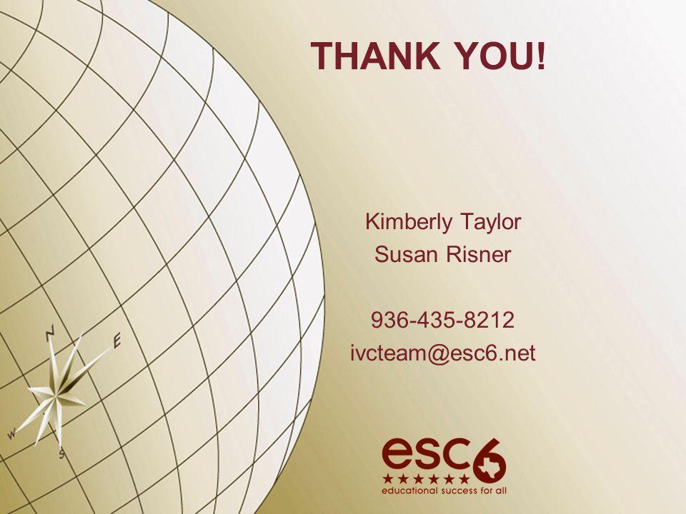 THANK YOU! Kimberly Taylor Susan Risner 936-435-8212 ivcteam@esc6.net