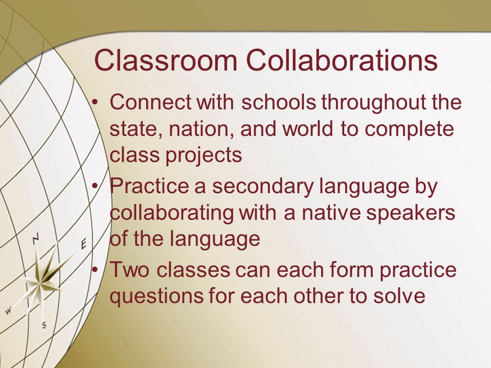 Cross Cultural Learning Connect with students in different states or nations to discuss current issues and open your students' eyes to different perspectives.