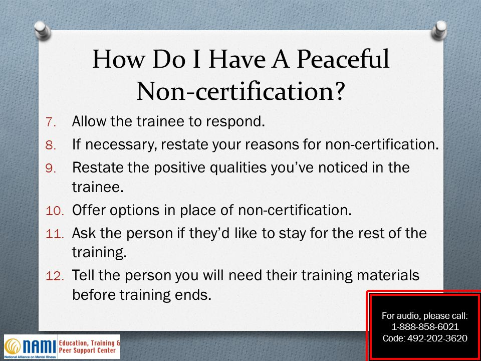 How Do I Have A Peaceful Non-certification? 7. Allow the trainee to respond. 8. If necessary, restate your reasons for non-certification. 9. Restate t
