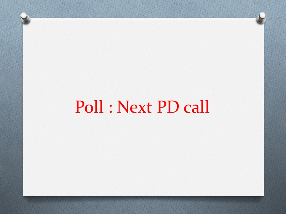 Poll : Next PD call