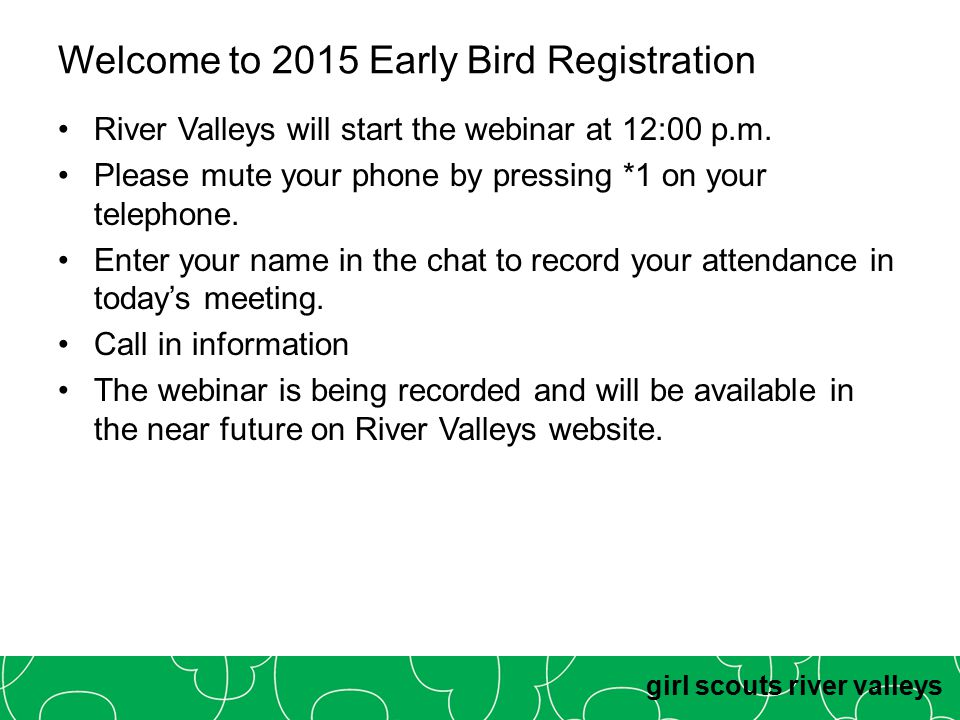 girl scouts river valleys Welcome to 2015 Early Bird Registration River Valleys will start the webinar at 12:00 p.m. Please mute your phone by pressin