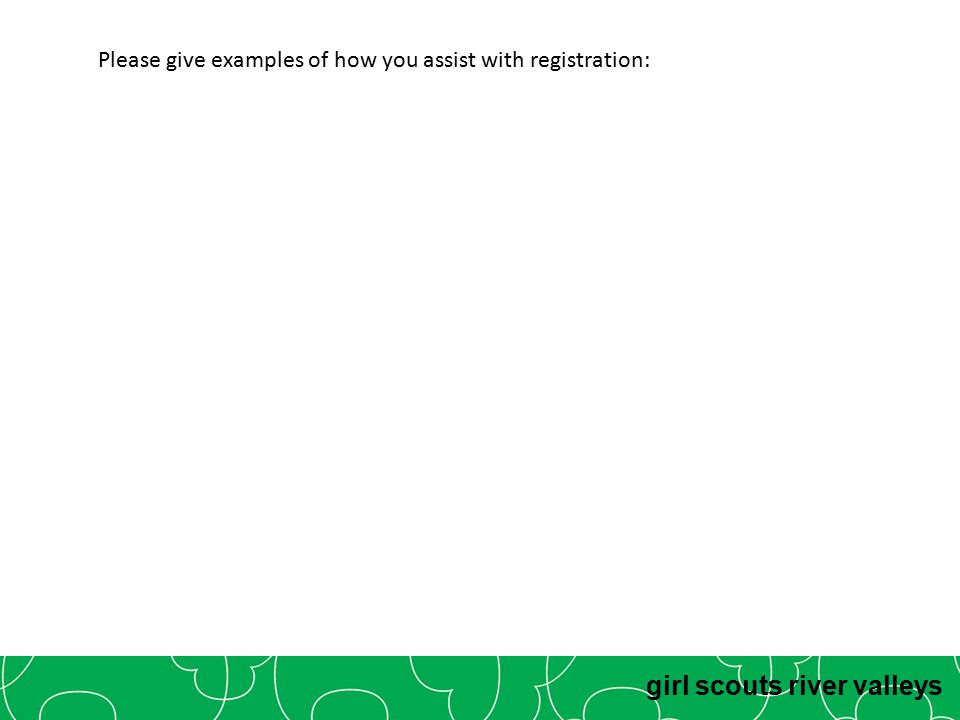 girl scouts river valleys Please give examples of how you assist with registration: