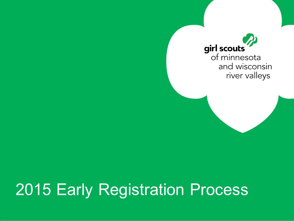 girl scouts river valleys 2015 Early Registration Process