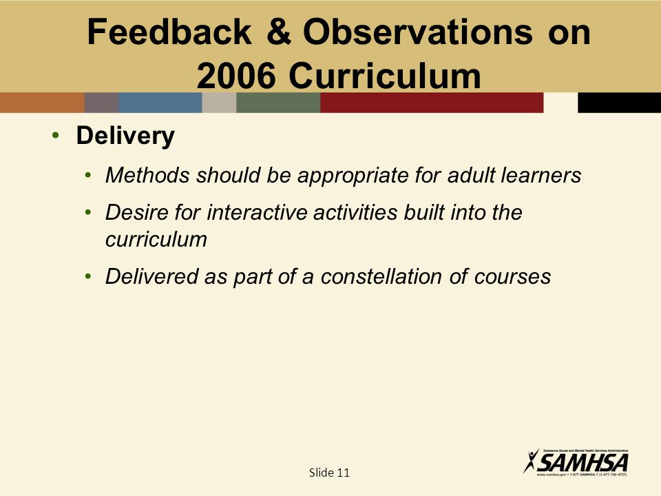 Feedback & Observations on 2006 Curriculum Delivery Methods should be appropriate for adult learners Desire for interactive activities built into the curriculum Delivered as part of a constellation of courses Slide 11