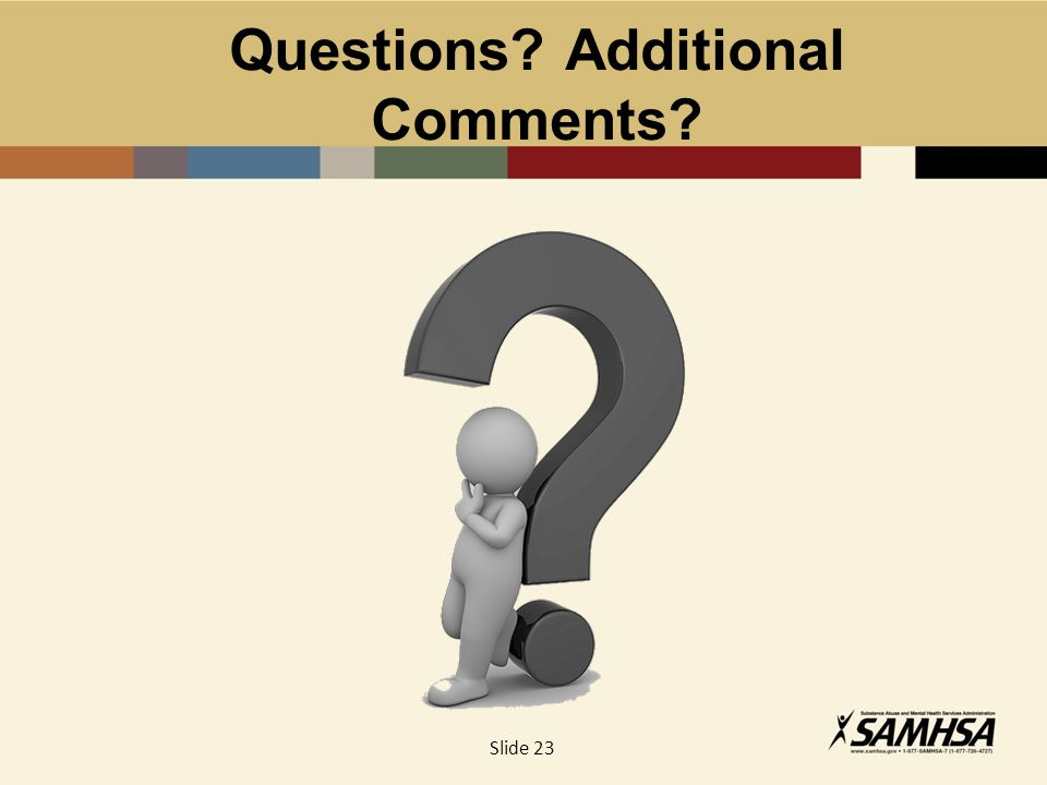 Questions Additional Comments Slide 23