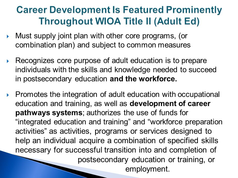  Must supply joint plan with other core programs, (or combination plan) and subject to common measures  Recognizes core purpose of adult education i