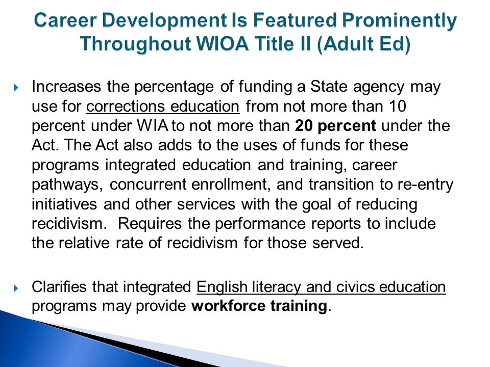  Increases the percentage of funding a State agency may use for corrections education from not more than 10 percent under WIA to not more than 20 per