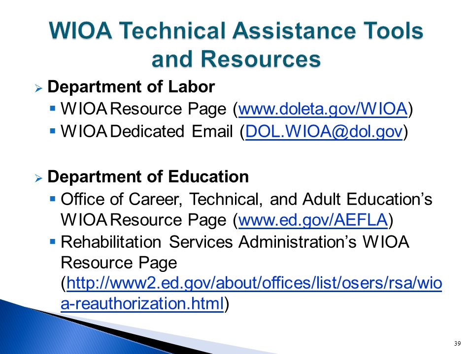  Department of Labor  WIOA Resource Page (www.doleta.gov/WIOA)www.doleta.gov/WIOA  WIOA Dedicated Email (DOL.WIOA@dol.gov)DOL.WIOA@dol.gov  Depart